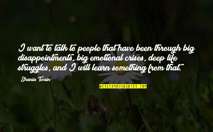 If You Want Something In Life Quotes By Shania Twain: I want to talk to people that have