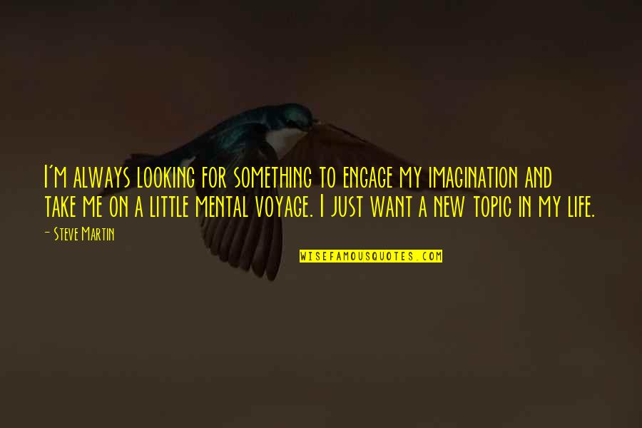 If You Want Something In Life Quotes By Steve Martin: I'm always looking for something to engage my