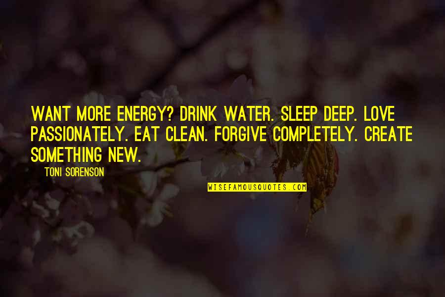If You Want Something In Life Quotes By Toni Sorenson: Want more energy? Drink water. Sleep deep. Love