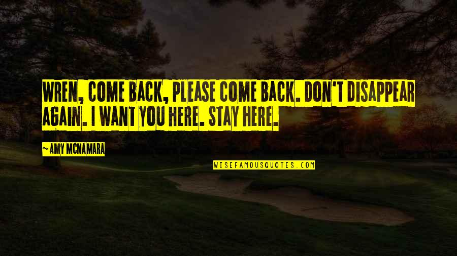 If You Want To Come Back Quotes By Amy McNamara: Wren, come back, please come back. Don't disappear