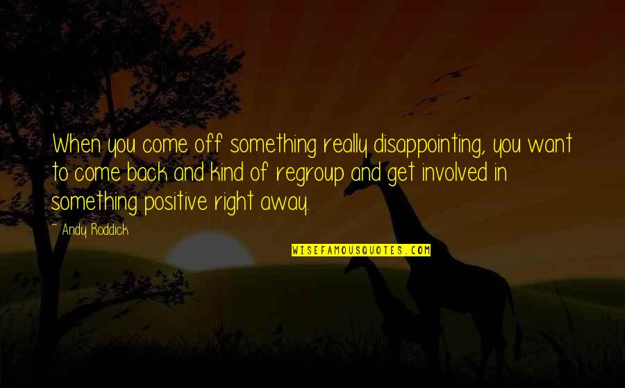 If You Want To Come Back Quotes By Andy Roddick: When you come off something really disappointing, you