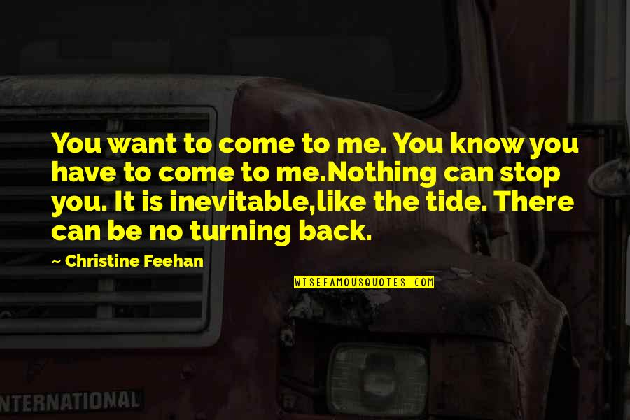 If You Want To Come Back Quotes By Christine Feehan: You want to come to me. You know