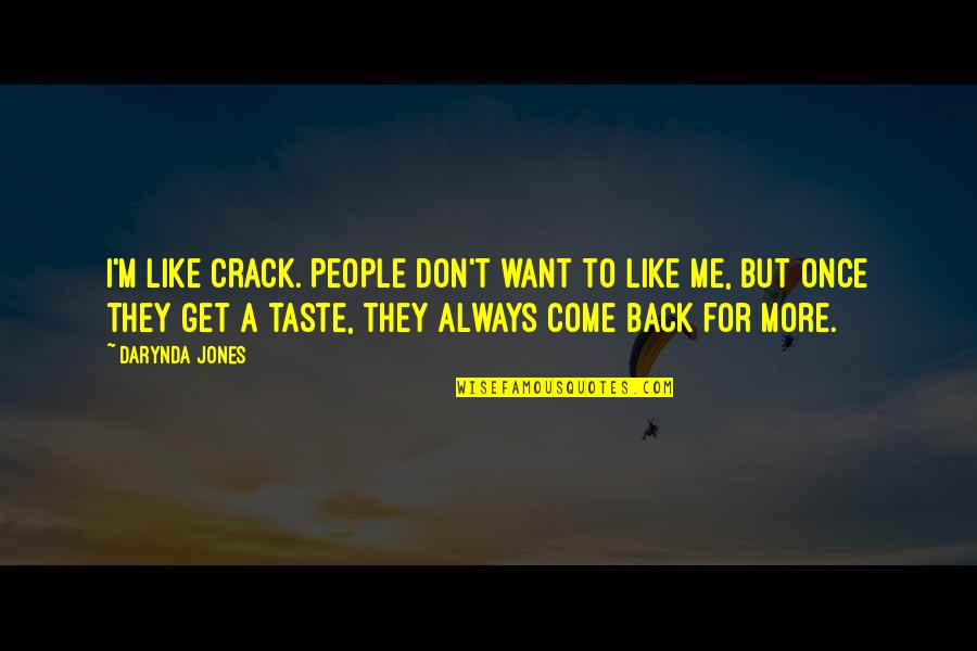 If You Want To Come Back Quotes By Darynda Jones: I'm like crack. People don't want to like