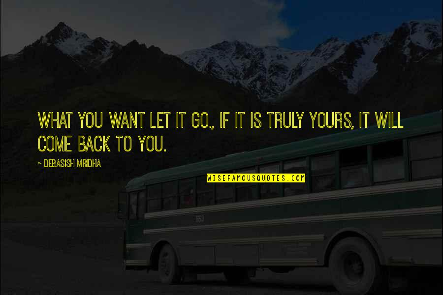 If You Want To Come Back Quotes By Debasish Mridha: What you want let it go., if it