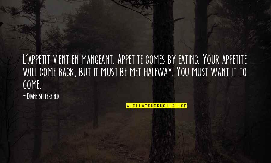 If You Want To Come Back Quotes By Diane Setterfield: L'appetit vient en mangeant. Appetite comes by eating.