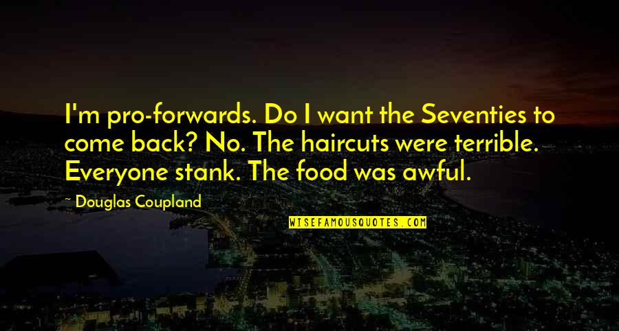 If You Want To Come Back Quotes By Douglas Coupland: I'm pro-forwards. Do I want the Seventies to