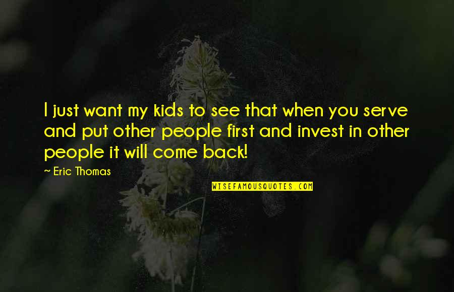 If You Want To Come Back Quotes By Eric Thomas: I just want my kids to see that