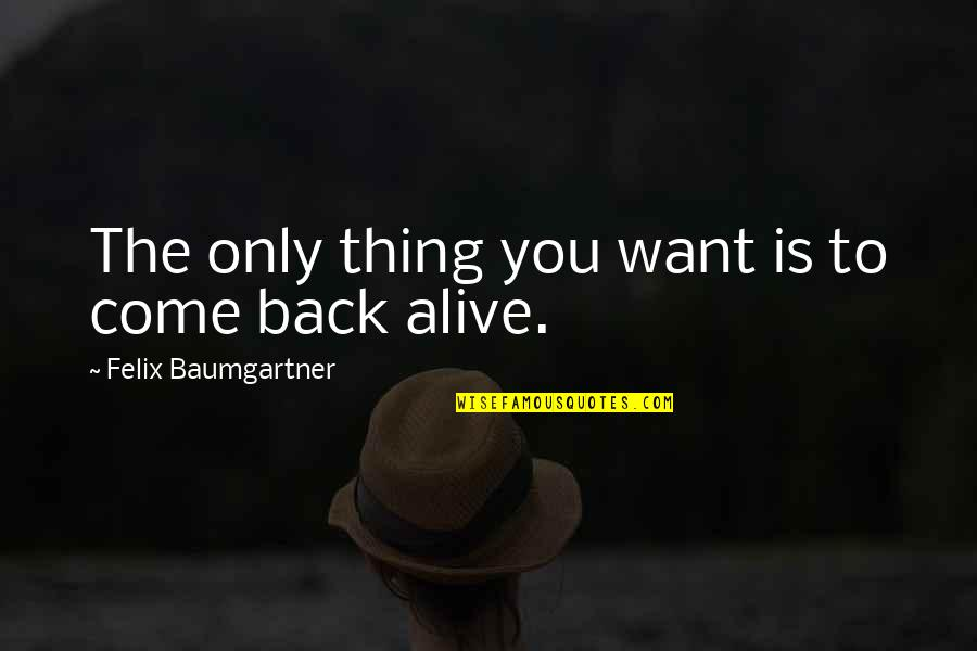If You Want To Come Back Quotes By Felix Baumgartner: The only thing you want is to come