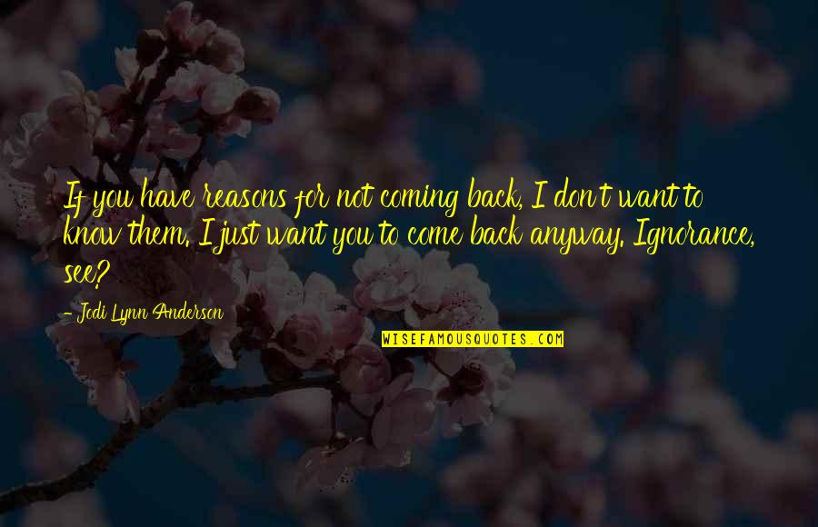 If You Want To Come Back Quotes By Jodi Lynn Anderson: If you have reasons for not coming back,
