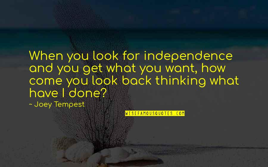 If You Want To Come Back Quotes By Joey Tempest: When you look for independence and you get