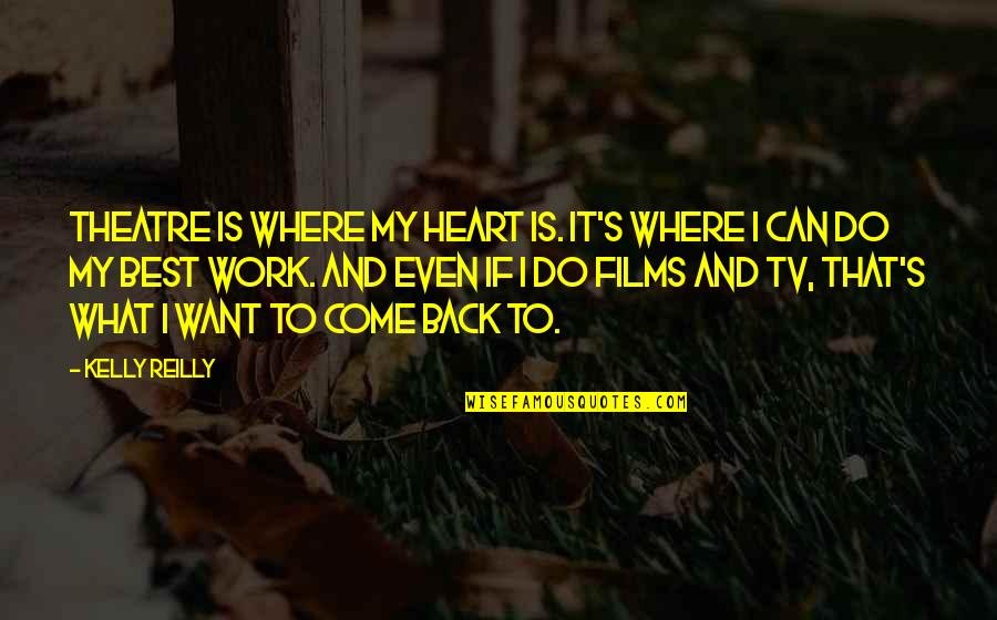 If You Want To Come Back Quotes By Kelly Reilly: Theatre is where my heart is. It's where