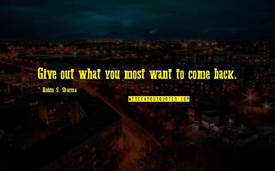 If You Want To Come Back Quotes By Robin S. Sharma: Give out what you most want to come