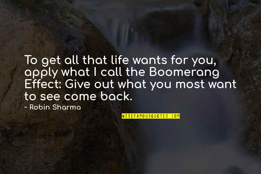 If You Want To Come Back Quotes By Robin Sharma: To get all that life wants for you,