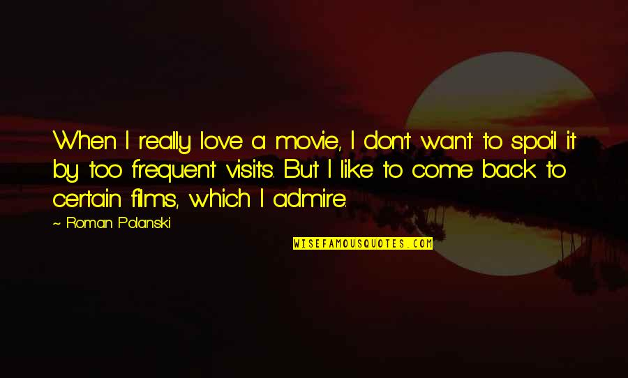 If You Want To Come Back Quotes By Roman Polanski: When I really love a movie, I don't