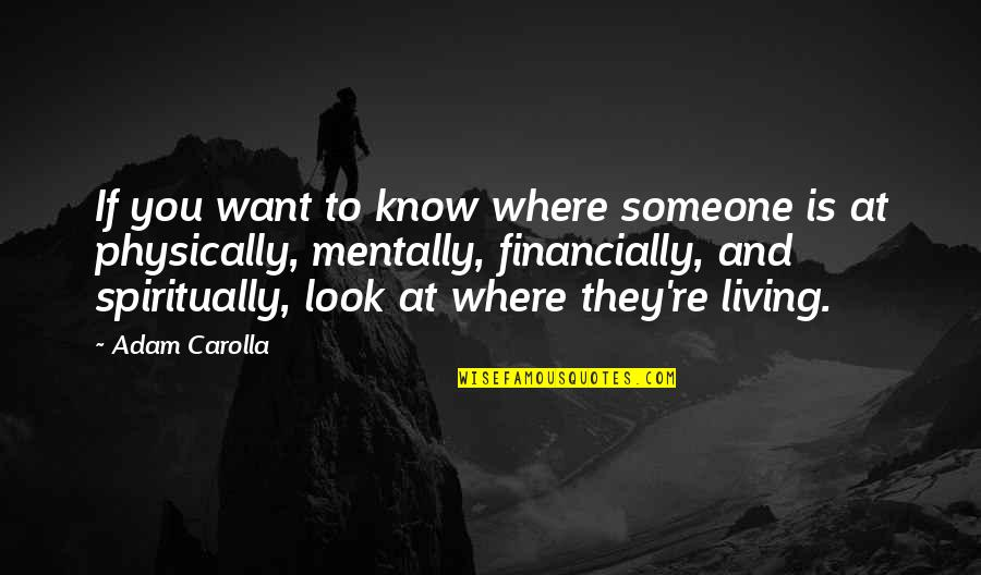 If You Want To Know Quotes By Adam Carolla: If you want to know where someone is
