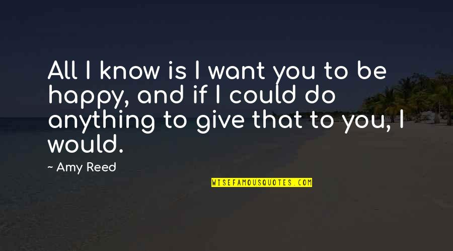 If You Want To Know Quotes By Amy Reed: All I know is I want you to