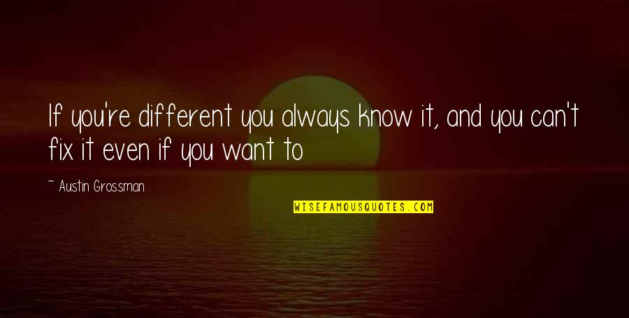 If You Want To Know Quotes By Austin Grossman: If you're different you always know it, and