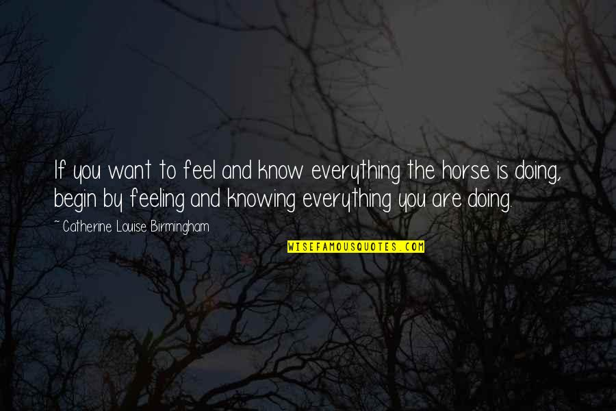If You Want To Know Quotes By Catherine Louise Birmingham: If you want to feel and know everything