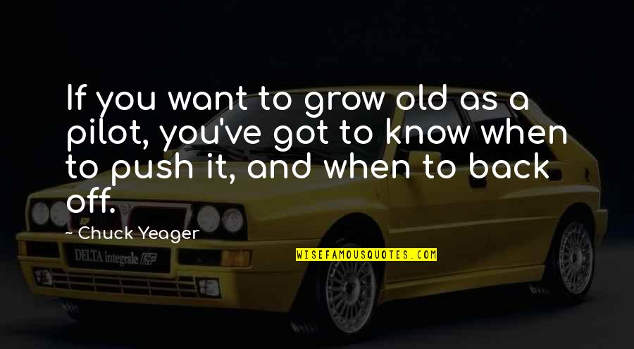 If You Want To Know Quotes By Chuck Yeager: If you want to grow old as a