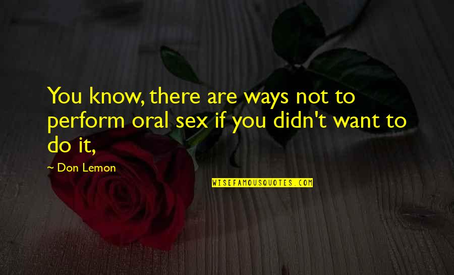 If You Want To Know Quotes By Don Lemon: You know, there are ways not to perform