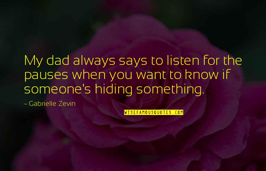If You Want To Know Quotes By Gabrielle Zevin: My dad always says to listen for the