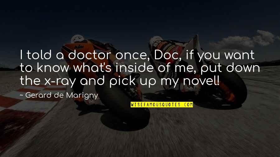 If You Want To Know Quotes By Gerard De Marigny: I told a doctor once, Doc, if you