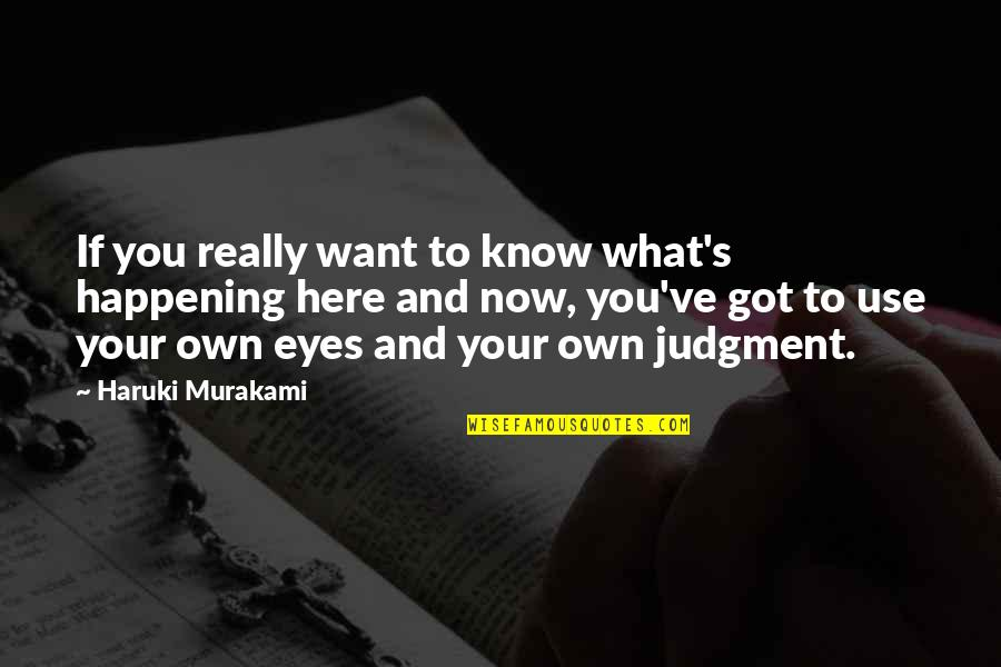 If You Want To Know Quotes By Haruki Murakami: If you really want to know what's happening