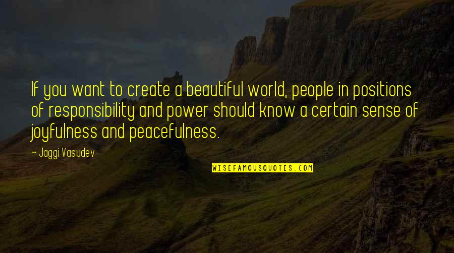 If You Want To Know Quotes By Jaggi Vasudev: If you want to create a beautiful world,