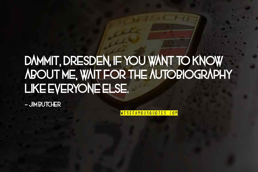 If You Want To Know Quotes By Jim Butcher: Dammit, Dresden, if you want to know about