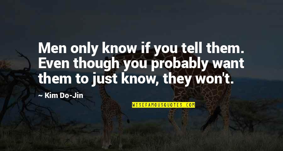If You Want To Know Quotes By Kim Do-Jin: Men only know if you tell them. Even