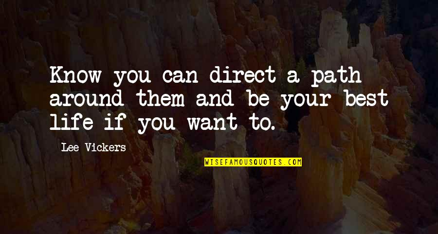 If You Want To Know Quotes By Lee Vickers: Know you can direct a path around them
