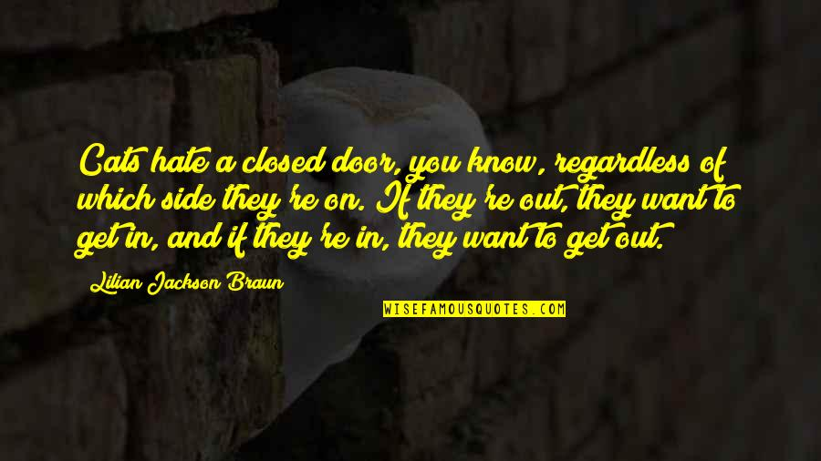 If You Want To Know Quotes By Lilian Jackson Braun: Cats hate a closed door, you know, regardless