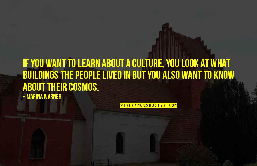 If You Want To Know Quotes By Marina Warner: If you want to learn about a culture,