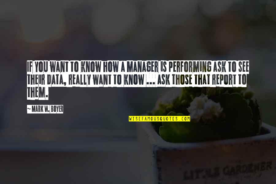 If You Want To Know Quotes By Mark W. Boyer: If you want to know how a manager