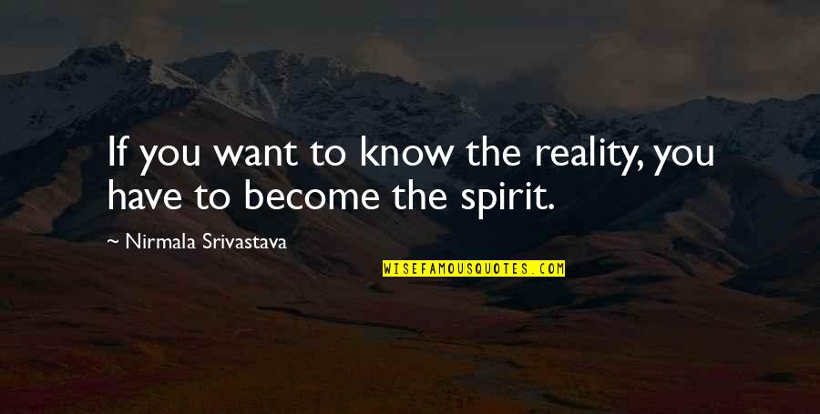 If You Want To Know Quotes By Nirmala Srivastava: If you want to know the reality, you