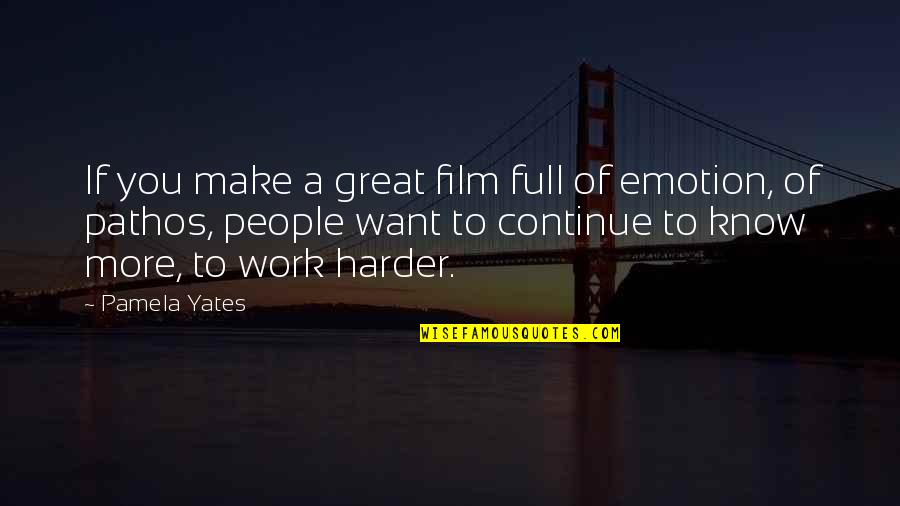 If You Want To Know Quotes By Pamela Yates: If you make a great film full of