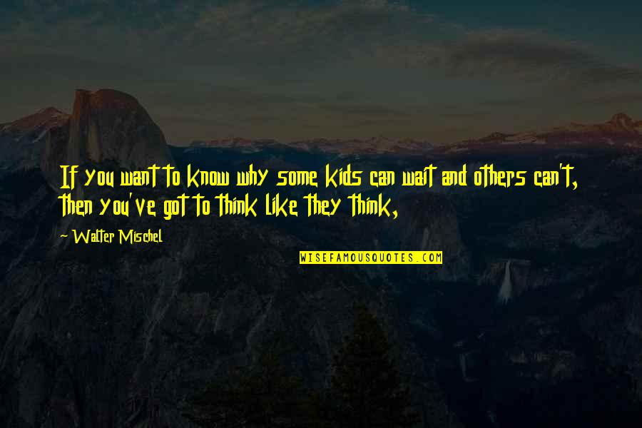 If You Want To Know Quotes By Walter Mischel: If you want to know why some kids