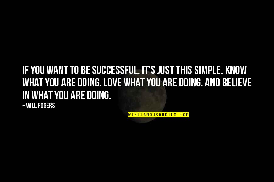 If You Want To Know Quotes By Will Rogers: If you want to be successful, it's just