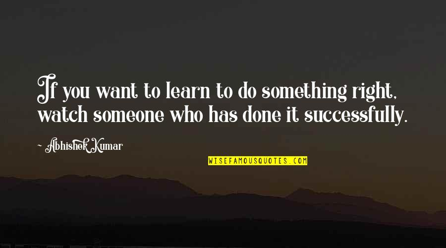 If You Want To Learn Quotes By Abhishek Kumar: If you want to learn to do something
