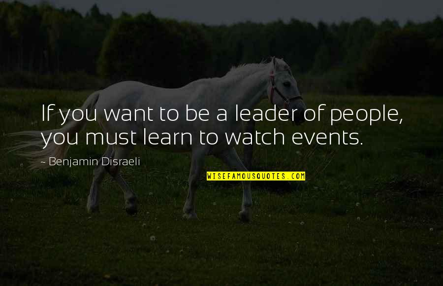 If You Want To Learn Quotes By Benjamin Disraeli: If you want to be a leader of