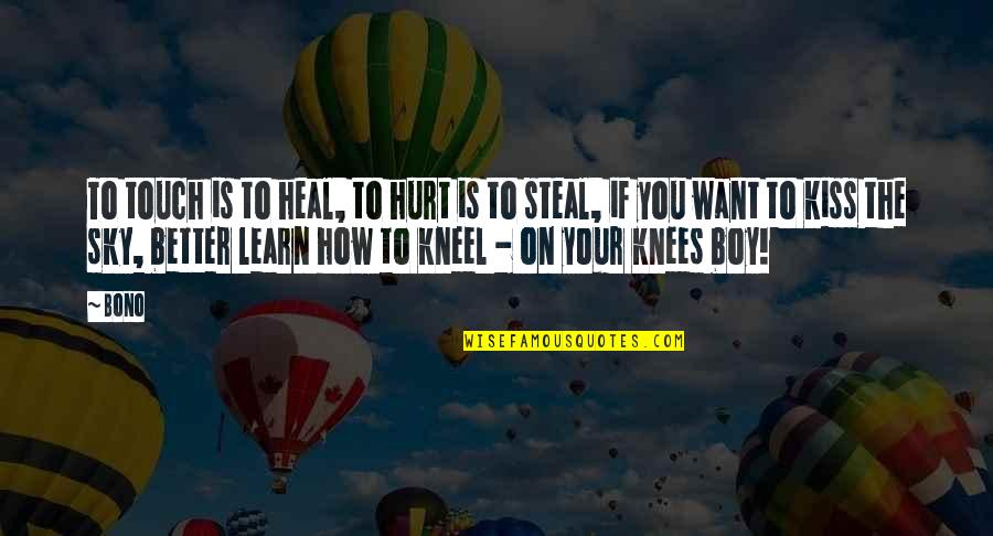 If You Want To Learn Quotes By Bono: To touch is to heal, to hurt is