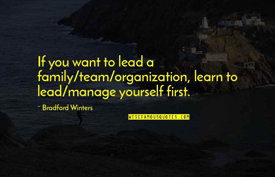 If You Want To Learn Quotes By Bradford Winters: If you want to lead a family/team/organization, learn