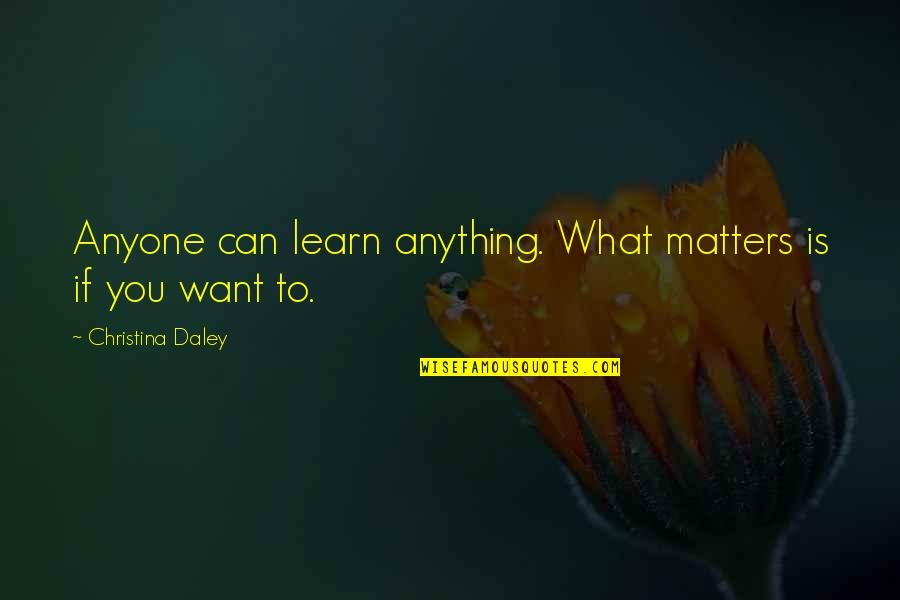 If You Want To Learn Quotes By Christina Daley: Anyone can learn anything. What matters is if