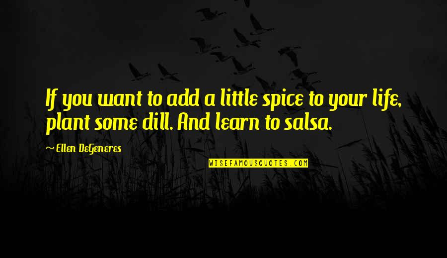 If You Want To Learn Quotes By Ellen DeGeneres: If you want to add a little spice