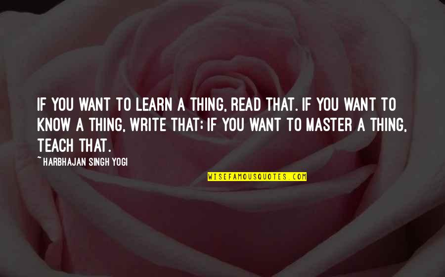 If You Want To Learn Quotes By Harbhajan Singh Yogi: If you want to learn a thing, read