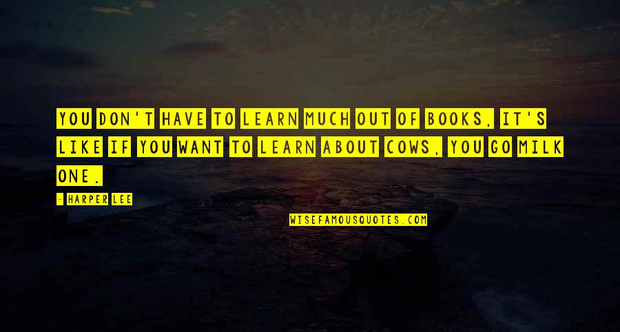 If You Want To Learn Quotes By Harper Lee: You don't have to learn much out of