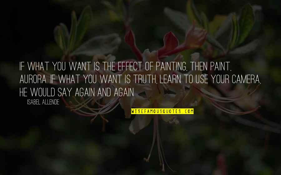If You Want To Learn Quotes By Isabel Allende: If what you want is the effect of