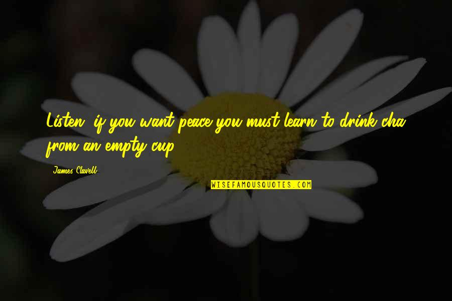 If You Want To Learn Quotes By James Clavell: Listen, if you want peace you must learn