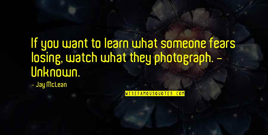 If You Want To Learn Quotes By Jay McLean: If you want to learn what someone fears