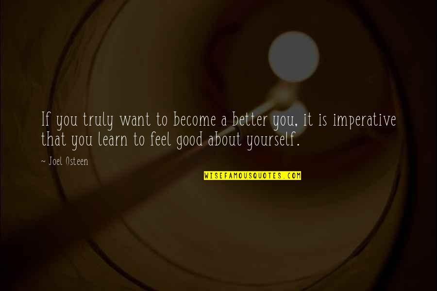 If You Want To Learn Quotes By Joel Osteen: If you truly want to become a better